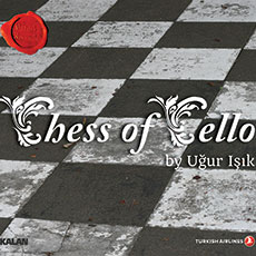 UĞUR IŞIK CHESS OF CELLO